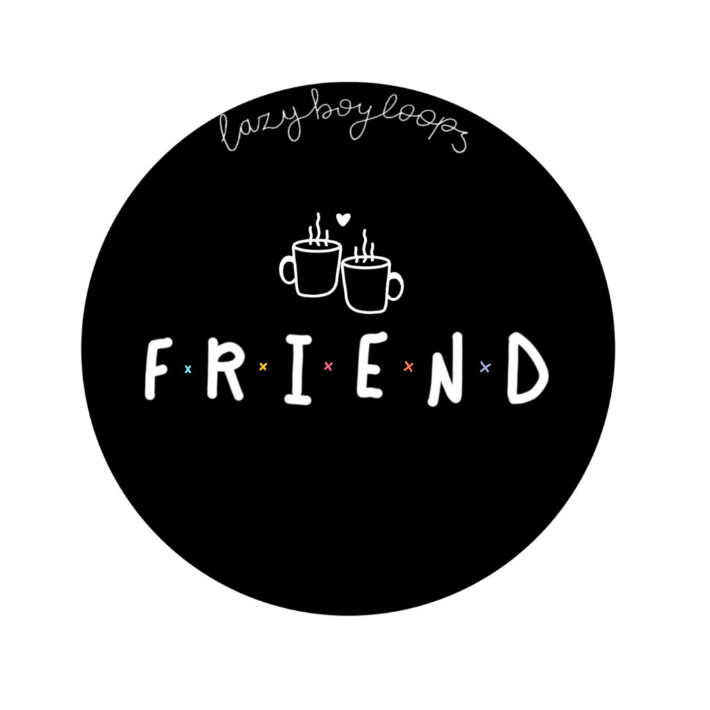 Cover art for the single Friend by lazyboyloops. The art features a black circle with the word Friend stylised like the TV show Friends. There is also the illustration of two coffee mugs above the words.
