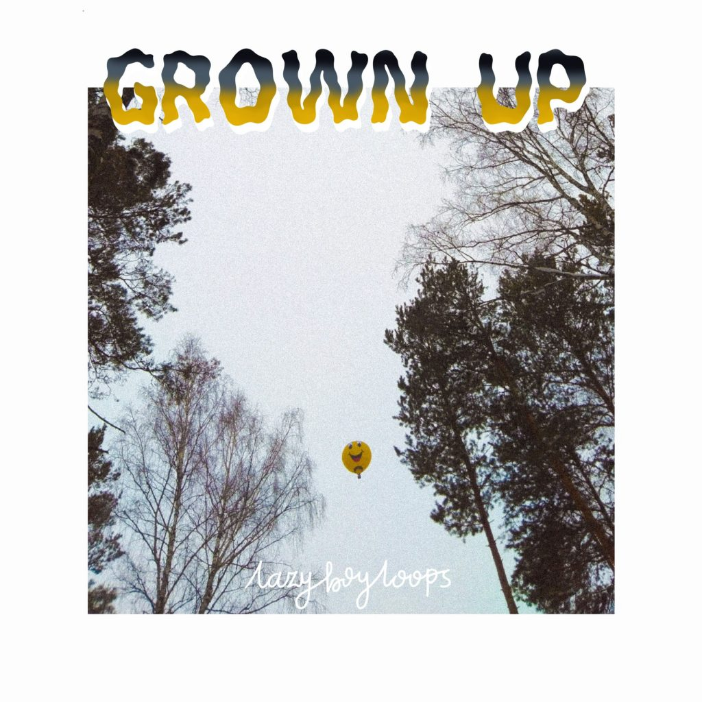 Cover art for lazyboyloops Grown Up EP featuring the words Grown Up in squiggly gradient black and yellow writing above a picture of a forest canopy with a hot air balloon floating inbetween with a smiley face.